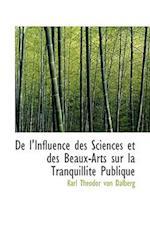 de L'Influence Des Sciences Et Des Beaux-Arts Sur La Tranquillite Publique af Karl Theodor Von Dalberg
