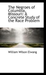 The Negroes of Columbia, Missouri af William Wilson Elwang