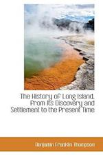 The History of Long Island, from Its Discovery and Settlement to the Present Time af Benjamin Franklin Thompson