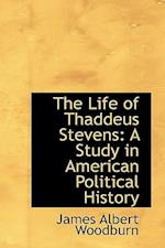 The Life of Thaddeus Stevens af James Albert Woodburn