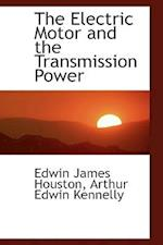 The Electric Motor and the Transmission Power af Edwin James Houston