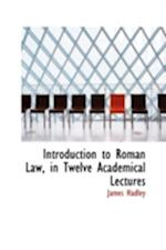 Introduction to Roman Law, in Twelve Academical Lectures af James Hadley