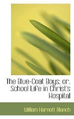 The Blue-Coat Boys; Or, School Life in Christ's Hospital af William Harnett Blanch