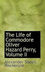 The Life of Commodore Oliver Hazard Perry, Volume II