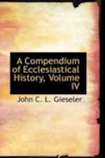 A Compendium of Ecclesiastical History, Volume IV af John C. L. Gieseler