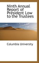 Ninth Annual Report of President Low to the Trustees