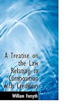A Treatise on the Law Relating to Composition with Creditors af William Forsyth