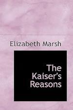 The Kaiser's Reasons af Elizabeth Marsh