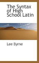 The Syntax of High School Latin af Lee Byrne