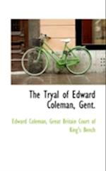 The Tryal of Edward Coleman, Gent.