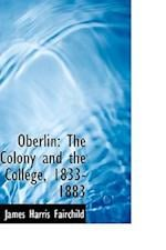 Oberlin: The Colony and the College, 1833-1883