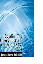Oberlin: The Colony and the College, 1833-1883 af James Harris Fairchild