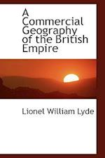 A Commercial Geography of the British Empire af Lionel William Lyde