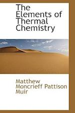 The Elements of Thermal Chemistry af Matthew Moncrieff Pattison Muir