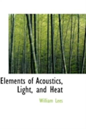 Elements of Acoustics, Light, and Heat