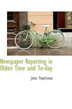 Newspaper Reporting in Olden Time and To-Day af John Pendleton