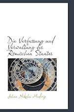 Die Verfassung Und Verwaltung Des Romischen Staates