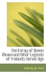 The Foray of Queen Meave and Other Legends of Ireland's Heroic Age af Aubrey De Vere