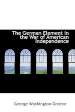 The German Element in the War of American Independence af George Washington Greene