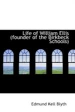 Life of William Ellis (Founder of the Birkbeck Schools) af Edmund Kell Blyth