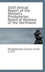 Sixth Annual Report of the Woman's Presbyterian Board of Missions of the Northwest af Presbyterian Church in the U. S. a.