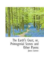 The Earth's Crust, Or, Primogenial Scenes and Other Poems
