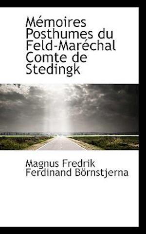 Mémoires Posthumes du Feld-Maréchal Comte de Stedingk