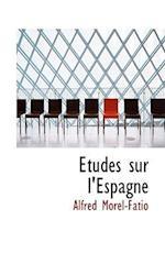 Etudes Sur L'Espagne af Alfred Morel-Fatio