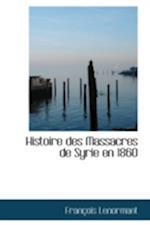Histoire Des Massacres de Syrie En 1860 af Francois Lenormant