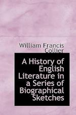 A History of English Literature in a Series of Biographical Sketches af William Francis Collier