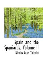 Spain and the Spaniards, Volume II af Nicolas Leon Thieblin