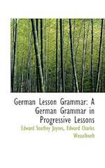 German Lesson Grammar: A German Grammar in Progressive Lessons