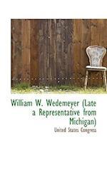 William W. Wedemeyer (Late a Representative from Michigan)