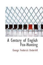 A Century of English Fox-Hunting af George Frederick Underhill