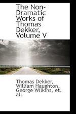 The Non-Dramatic Works of Thomas Dekker, Volume V
