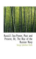 Russia's Sea-Power, Past and Present, Or, the Rise of the Russian Navy af George Sydenham Clarke