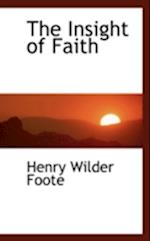 The Insight of Faith af Henry Wilder Foote