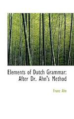 Elements of Dutch Grammar af Franz Ahn