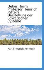 Ueber Herrn Professor Heinrich Ritter's Darstellung Der Sokratischen Systeme af Karl Friedrich Hermann
