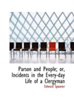 Parson and People; Or, Incidents in the Every-Day Life of a Clergyman af Edward Spooner