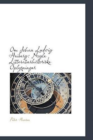 Bog hardback Om Johan Ludvig Heiberg: Nogle Litteraturhistoriske Oplysninger af Peter Hansen