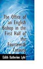 The Office of an English Bishop in the First Half of the Fourteenth Century af Edith Katherine Lyle