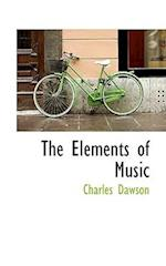 The Elements of Music af Charles Dawson