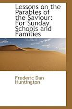 Lessons on the Parables of the Saviour af Frederic Dan Huntington