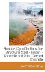 Standard Specifications for Structural Steel - Timber - Concrete and Rein - Forced Concrete af John Christian Ostrup