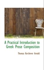 A Practical Introduction to Greek Prose Composition af Thomas Kerchever Arnold
