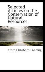 Selected Articles on the Conservation of Natural Resources af Clara Elizabeth Fanning