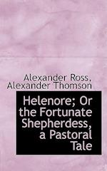 Helenore; Or the Fortunate Shepherdess, a Pastoral Tale af Alexander Ross