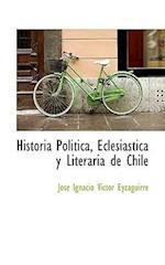 Historia Politica, Eclesiastica y Literaria de Chile af Jos Ignacio Victor Eyzaguirre, Jose Ignacio Victor Eyzaguirre