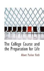 The College Course and the Preparation for Life af Albert Parker Fitch